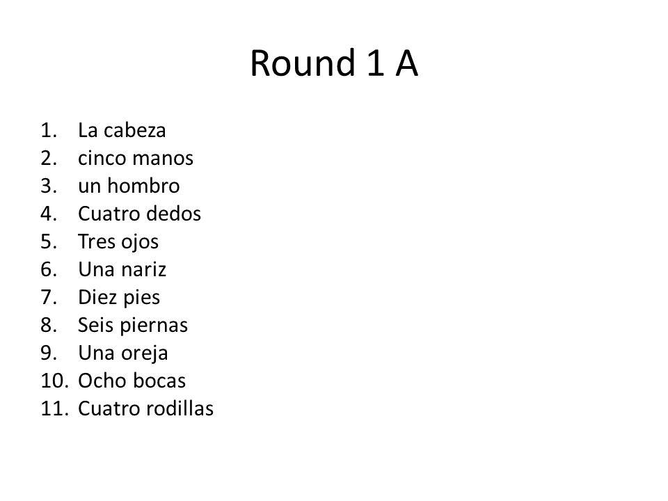 Round 1 A La cabeza cinco manos un hombro Cuatro dedos Tres ojos