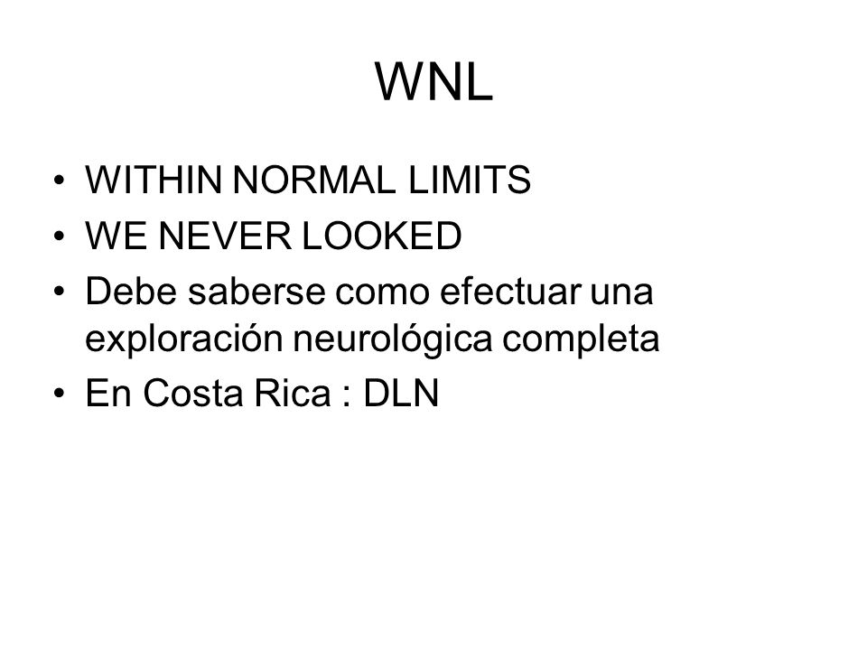 WNL WITHIN NORMAL LIMITS WE NEVER LOOKED