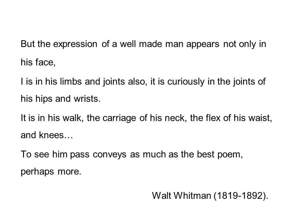 But the expression of a well made man appears not only in his face,