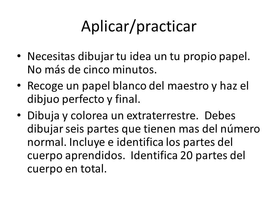 Aplicar/practicar Necesitas dibujar tu idea un tu propio papel. No más de cinco minutos.