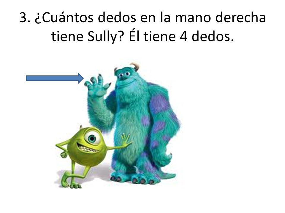 3. ¿Cuántos dedos en la mano derecha tiene Sully Él tiene 4 dedos.