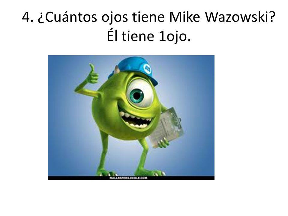 4. ¿Cuántos ojos tiene Mike Wazowski Él tiene 1ojo.