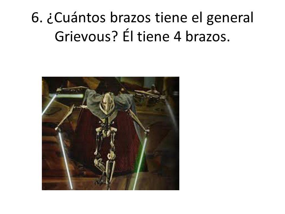 6. ¿Cuántos brazos tiene el general Grievous Él tiene 4 brazos.