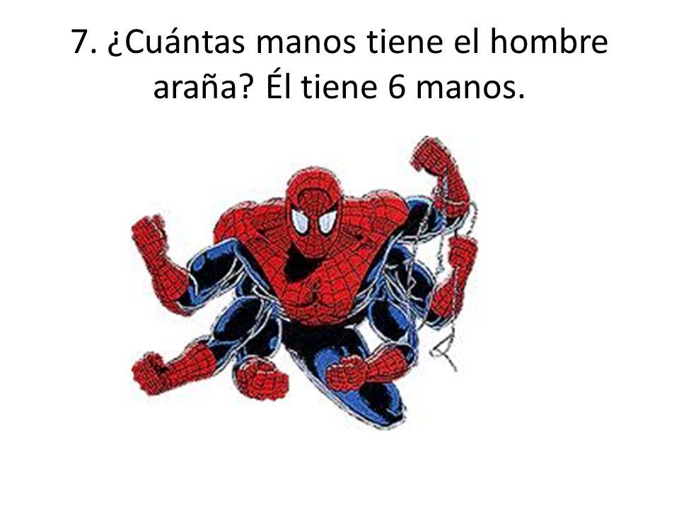 7. ¿Cuántas manos tiene el hombre araña Él tiene 6 manos.