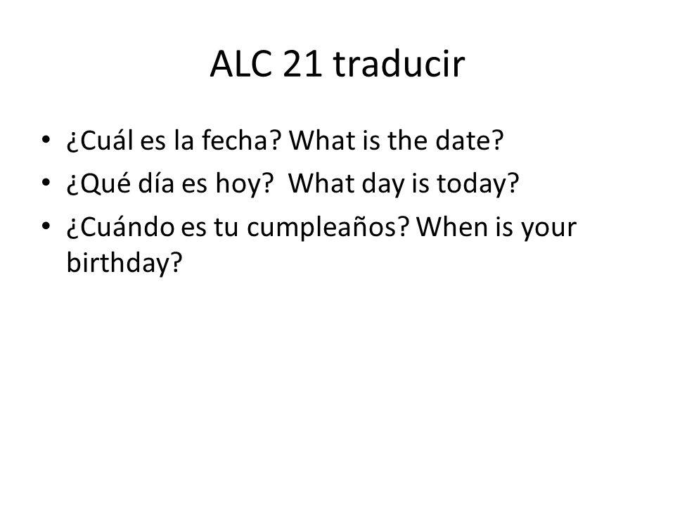 ALC 21 traducir ¿Cuál es la fecha What is the date