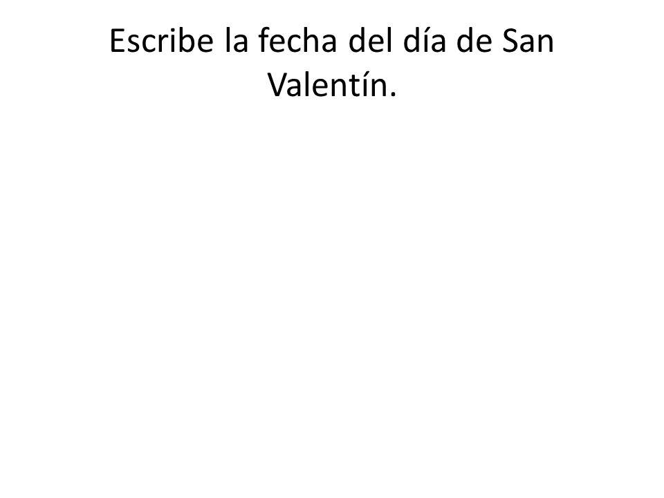 Escribe la fecha del día de San Valentín.
