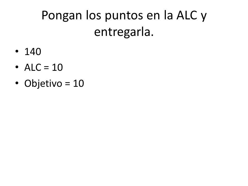 Pongan los puntos en la ALC y entregarla.