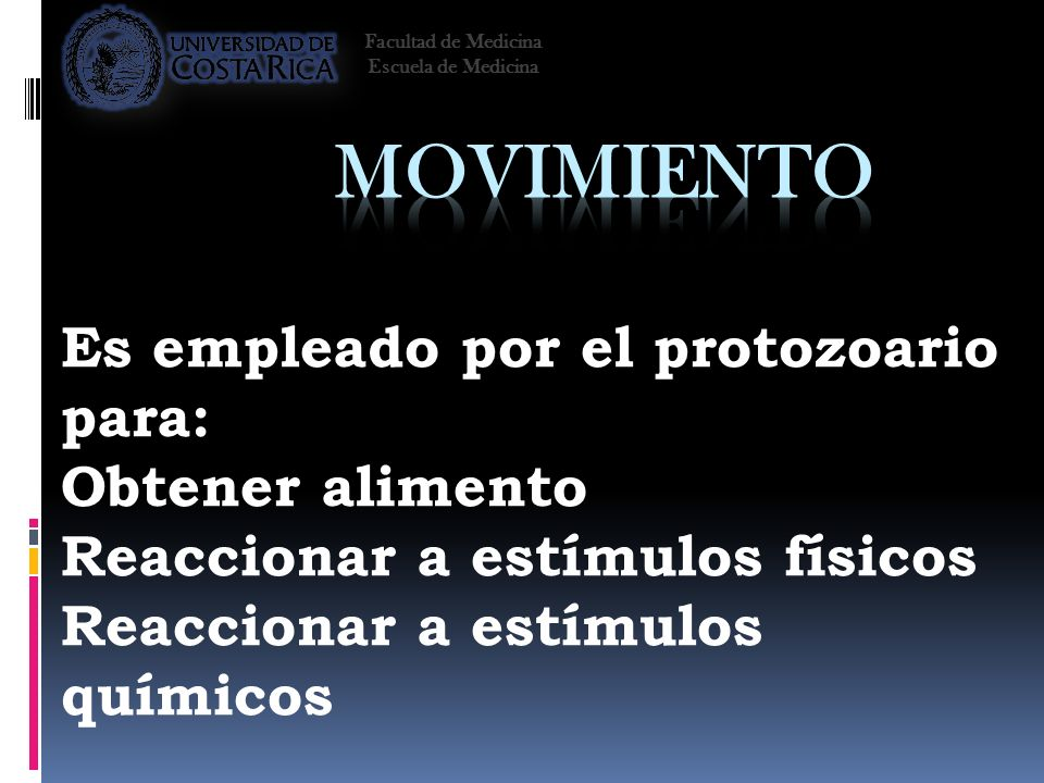 Movimiento Es empleado por el protozoario para: Obtener alimento