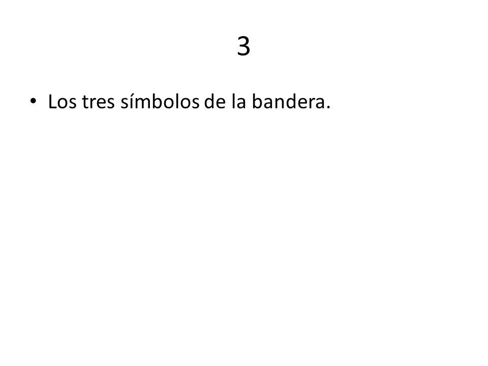 3 Los tres símbolos de la bandera.