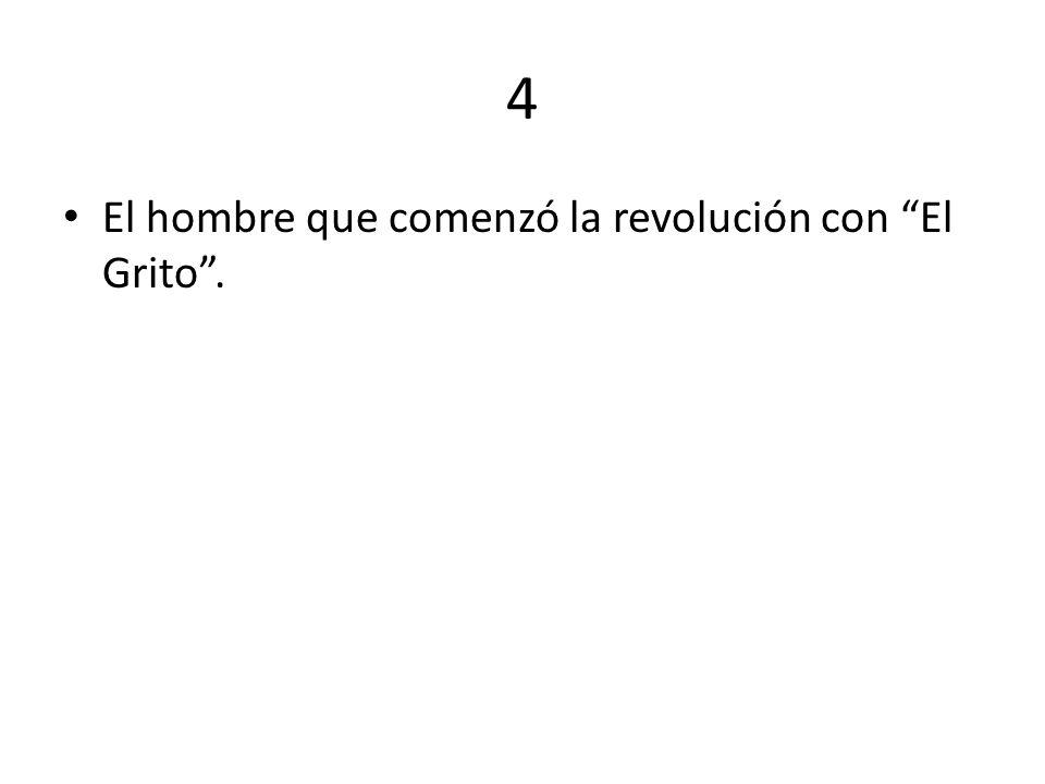 4 El hombre que comenzó la revolución con El Grito .
