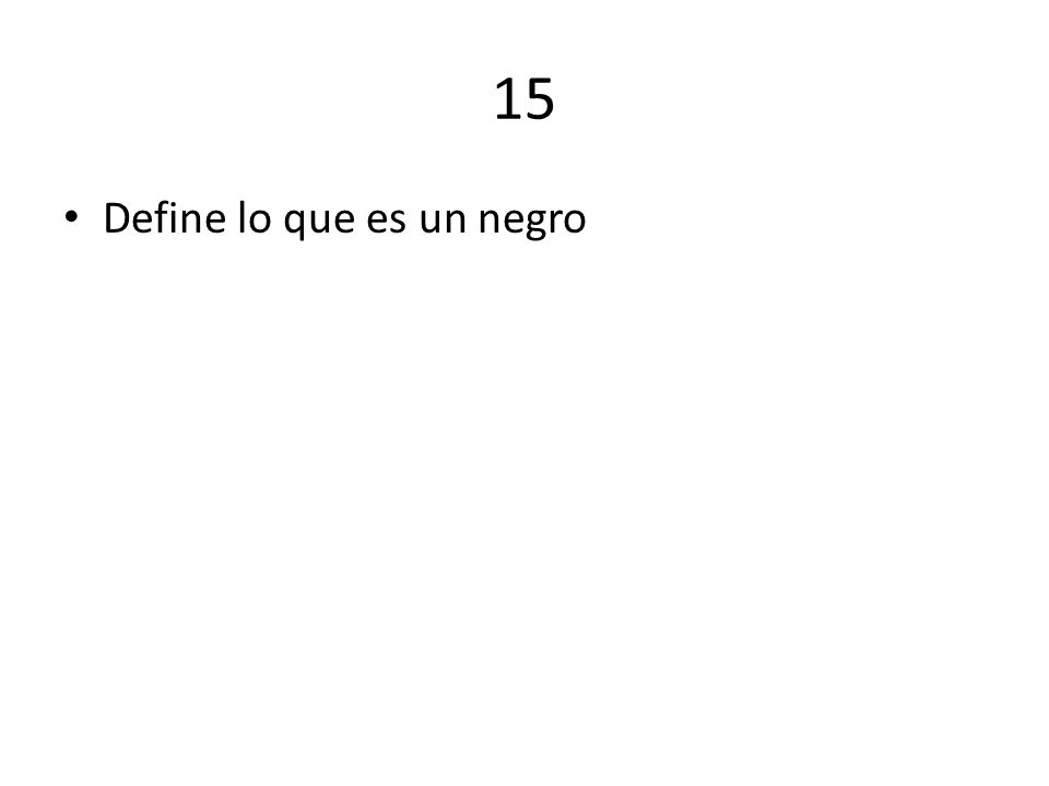 15 Define lo que es un negro