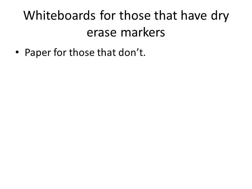 Whiteboards for those that have dry erase markers