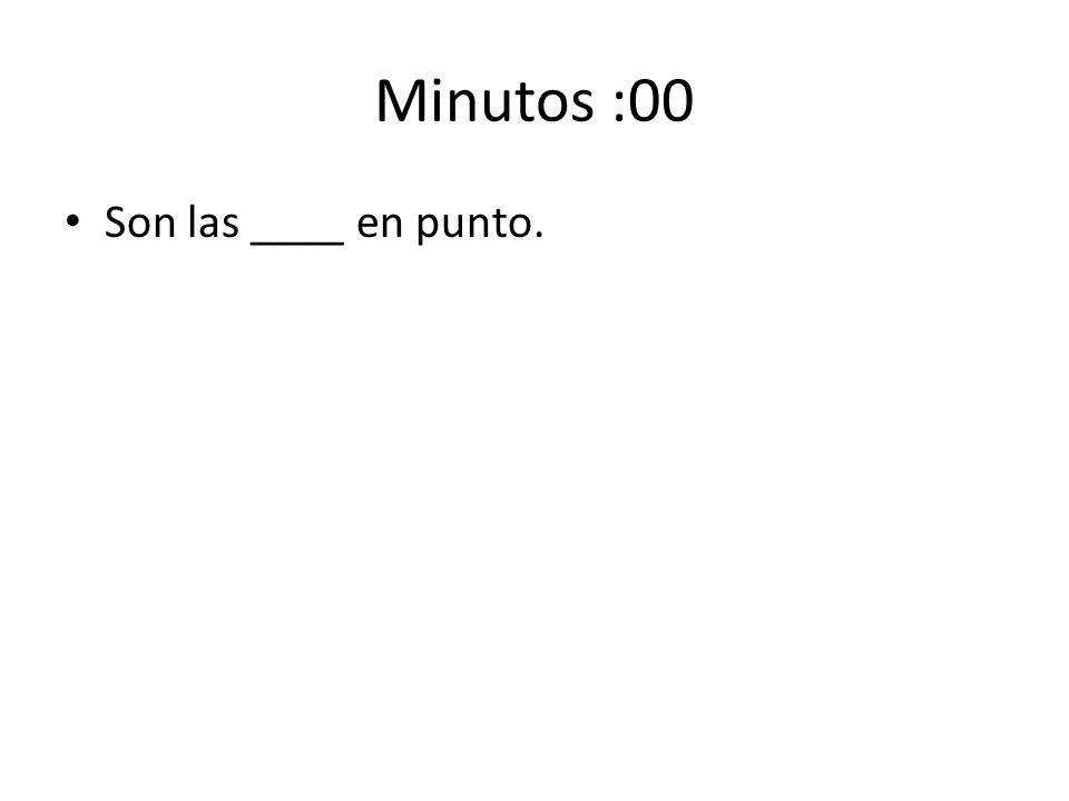 Minutos :00 Son las ____ en punto.