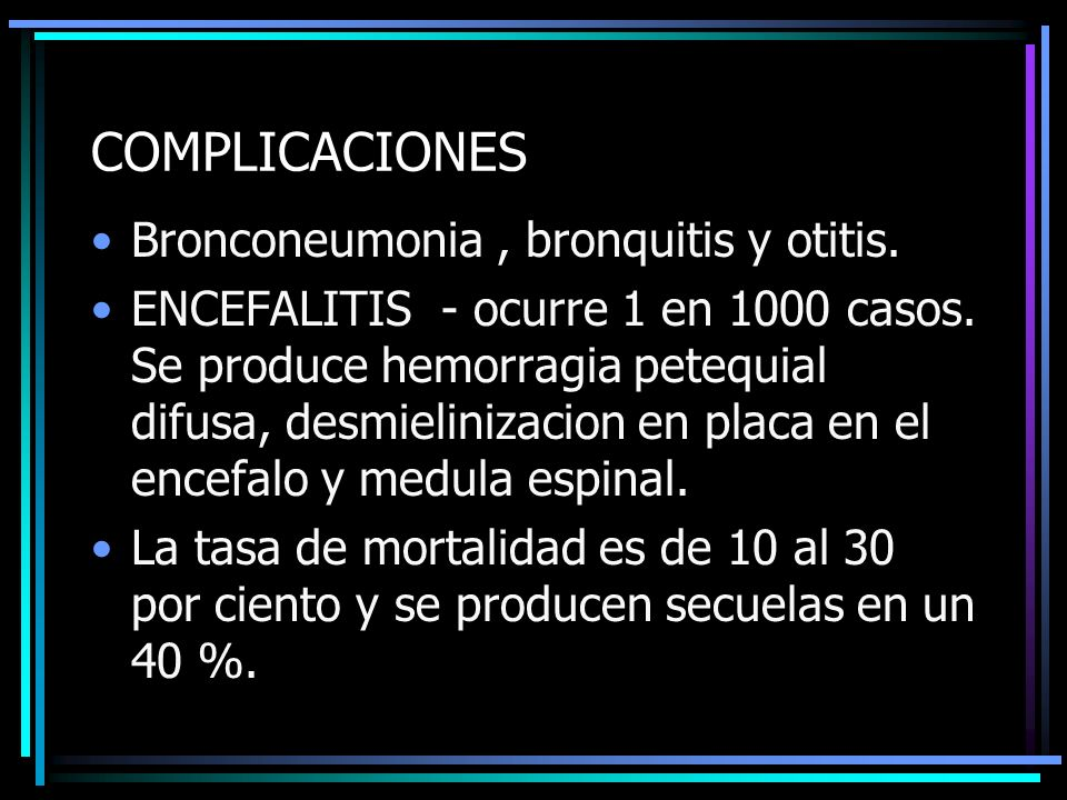 COMPLICACIONES Bronconeumonia , bronquitis y otitis.