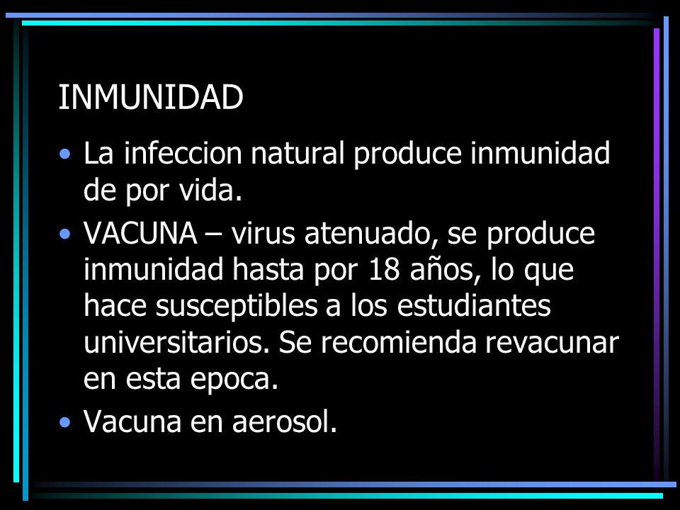 INMUNIDAD La infeccion natural produce inmunidad de por vida.