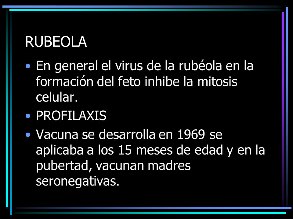 RUBEOLA En general el virus de la rubéola en la formación del feto inhibe la mitosis celular. PROFILAXIS.