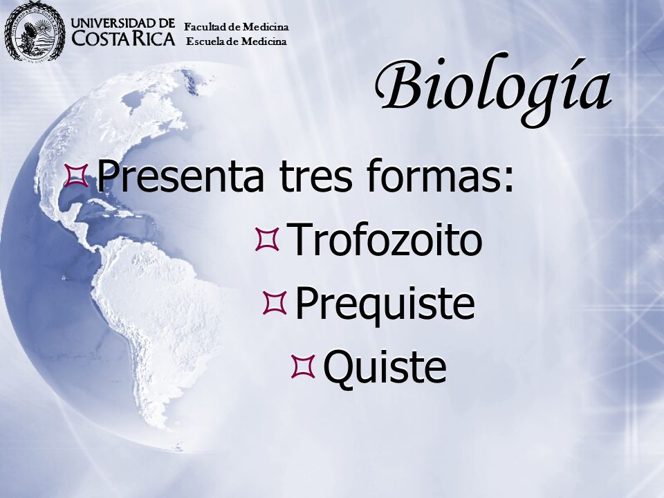 Biología Presenta tres formas: Trofozoito Prequiste Quiste