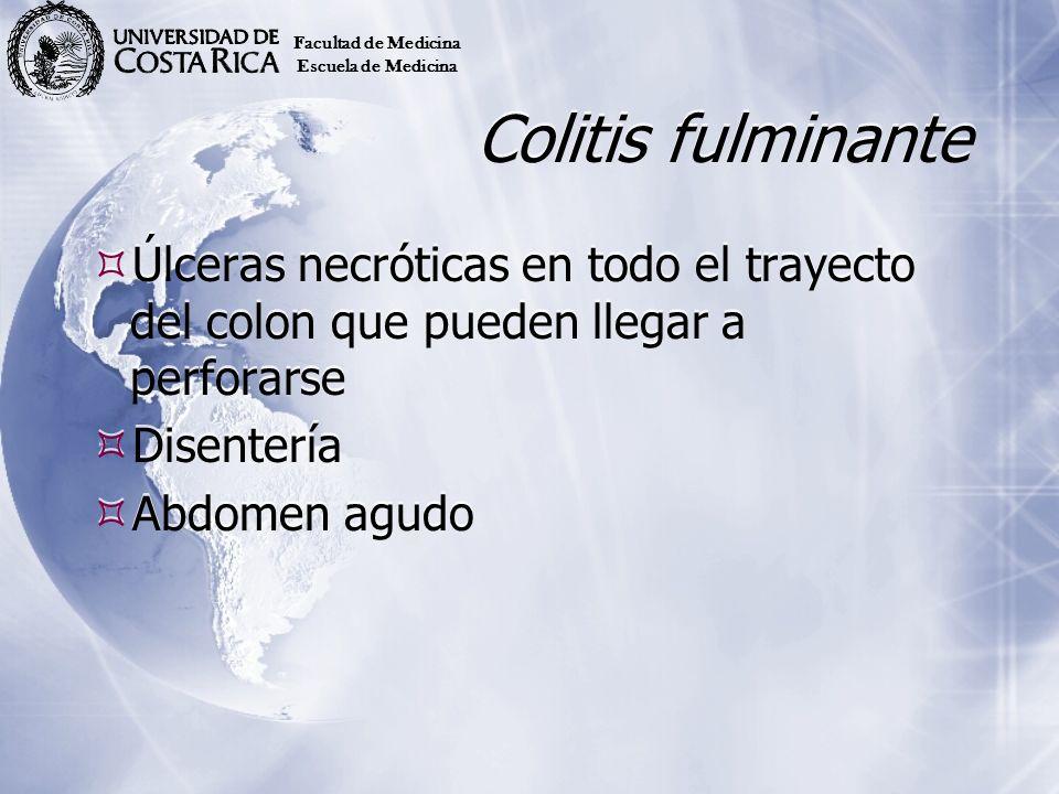 Facultad de MedicinaEscuela de Medicina. Colitis fulminante. Úlceras necróticas en todo el trayecto del colon que pueden llegar a perforarse.