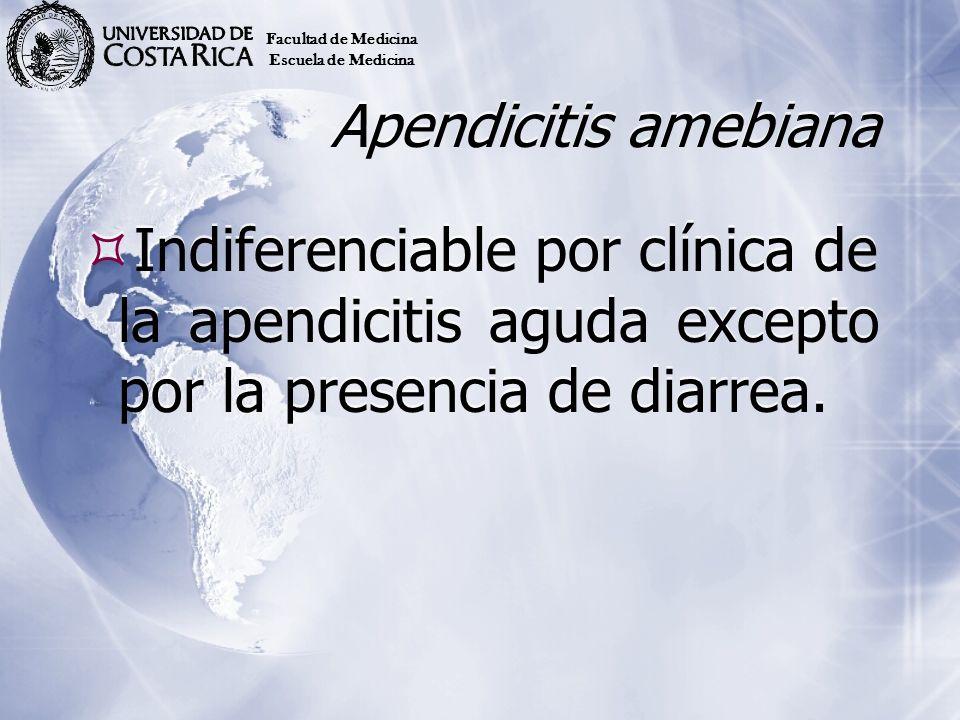 Facultad de MedicinaEscuela de Medicina. Apendicitis amebiana.