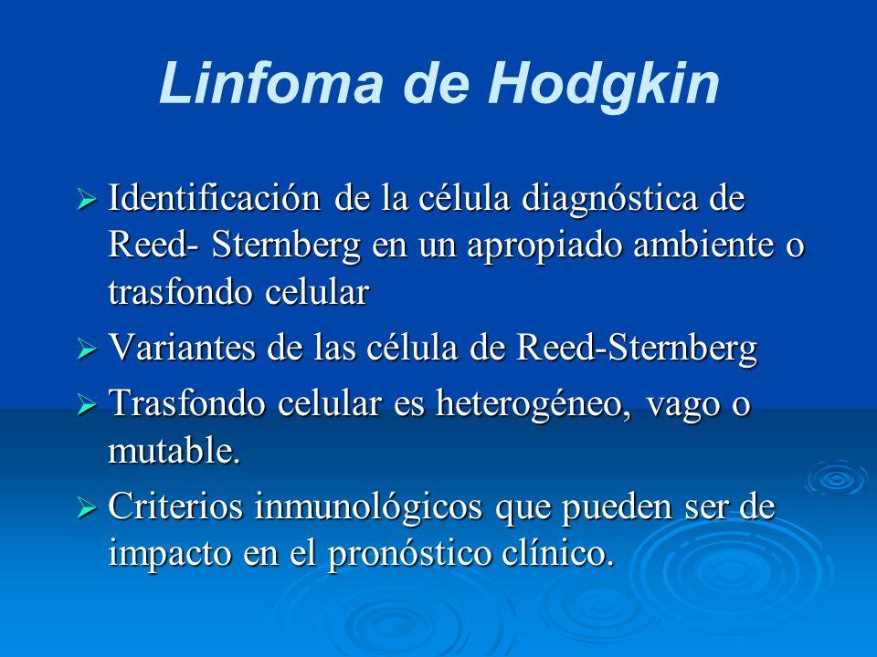 Linfoma de Hodgkin Identificación de la célula diagnóstica de Reed- Sternberg en un apropiado ambiente o trasfondo celular.