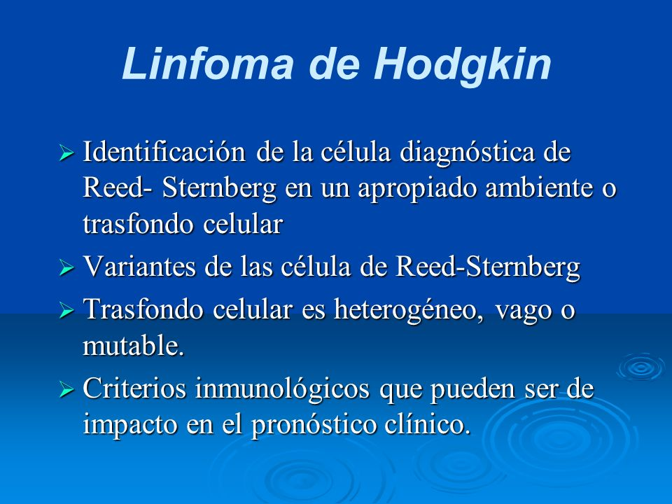 Linfoma de HodgkinIdentificación de la célula diagnóstica de Reed- Sternberg en un apropiado ambiente o trasfondo celular.