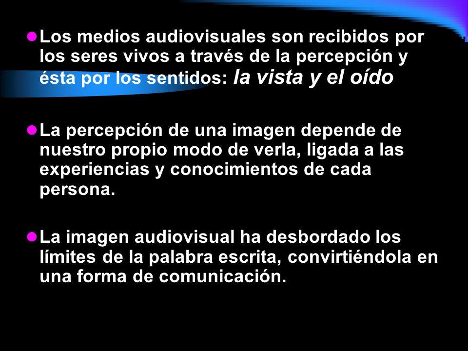 Los medios audiovisuales son recibidos por los seres vivos a través de la percepción y ésta por los sentidos: la vista y el oído