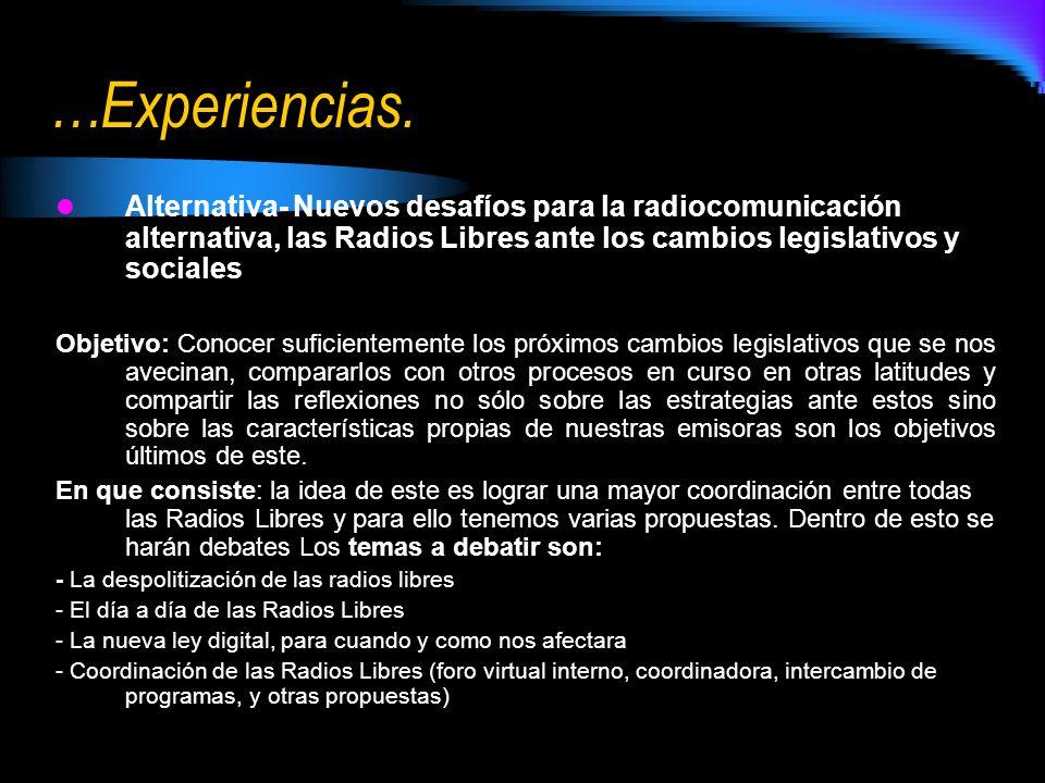 …Experiencias. Alternativa- Nuevos desafíos para la radiocomunicación alternativa, las Radios Libres ante los cambios legislativos y sociales.