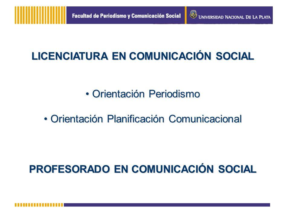 LICENCIATURA EN COMUNICACIÓN SOCIAL PROFESORADO EN COMUNICACIÓN SOCIAL