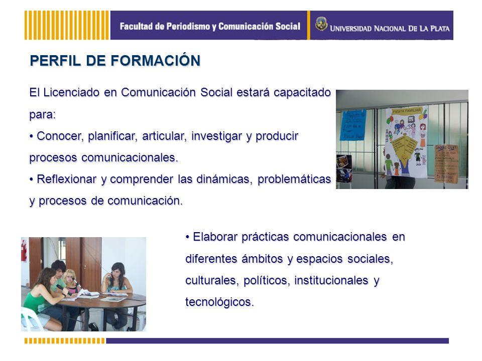 PERFIL DE FORMACIÓN El Licenciado en Comunicación Social estará capacitado para: