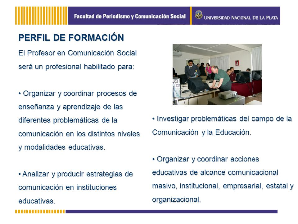 PERFIL DE FORMACIÓNEl Profesor en Comunicación Social será un profesional habilitado para: