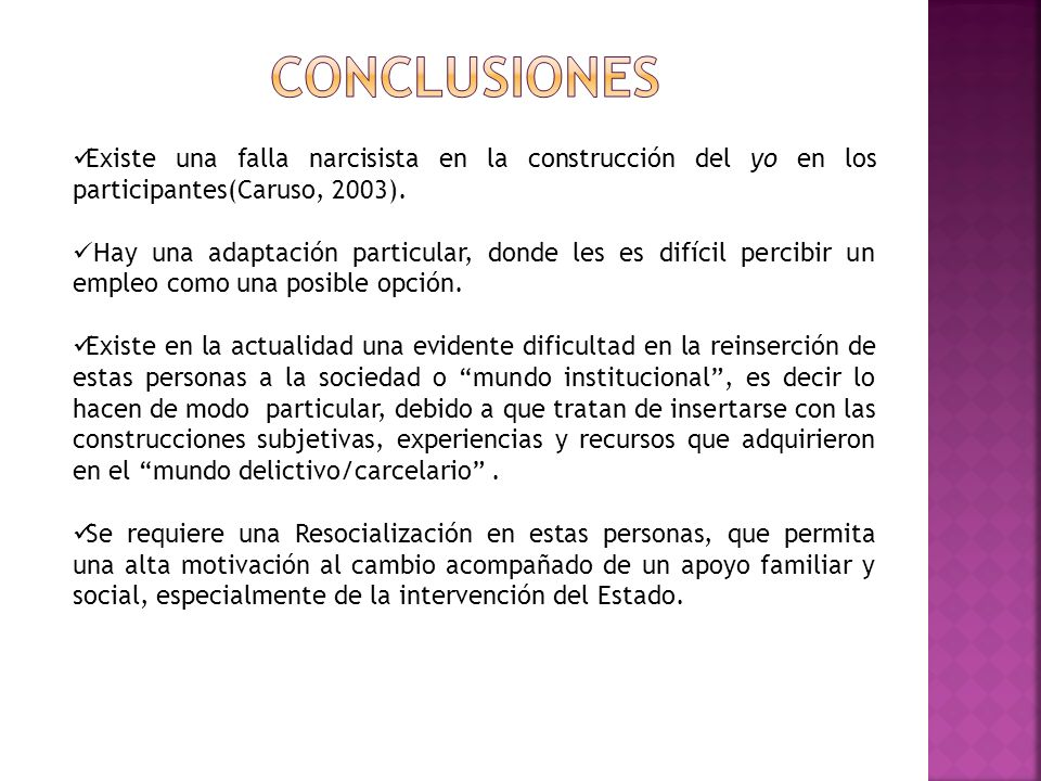 CONCLUSIONES Existe una falla narcisista en la construcción del yo en los participantes(Caruso, 2003).