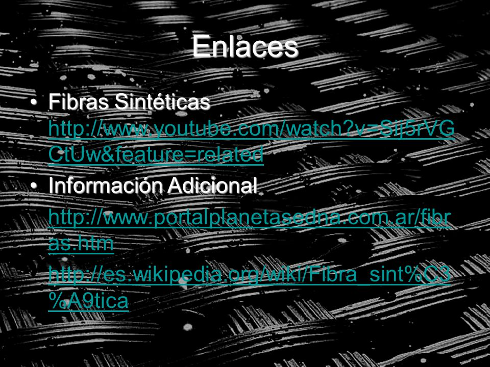 Enlaces Fibras Sintéticas http://www.youtube.com/watch v=Sij5rVGCtUw&feature=related. Información Adicional.