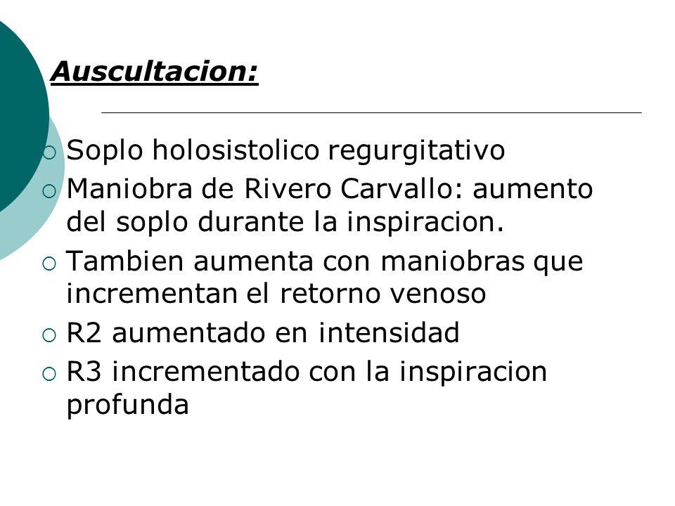 Auscultacion: Soplo holosistolico regurgitativo. Maniobra de Rivero Carvallo: aumento del soplo durante la inspiracion.