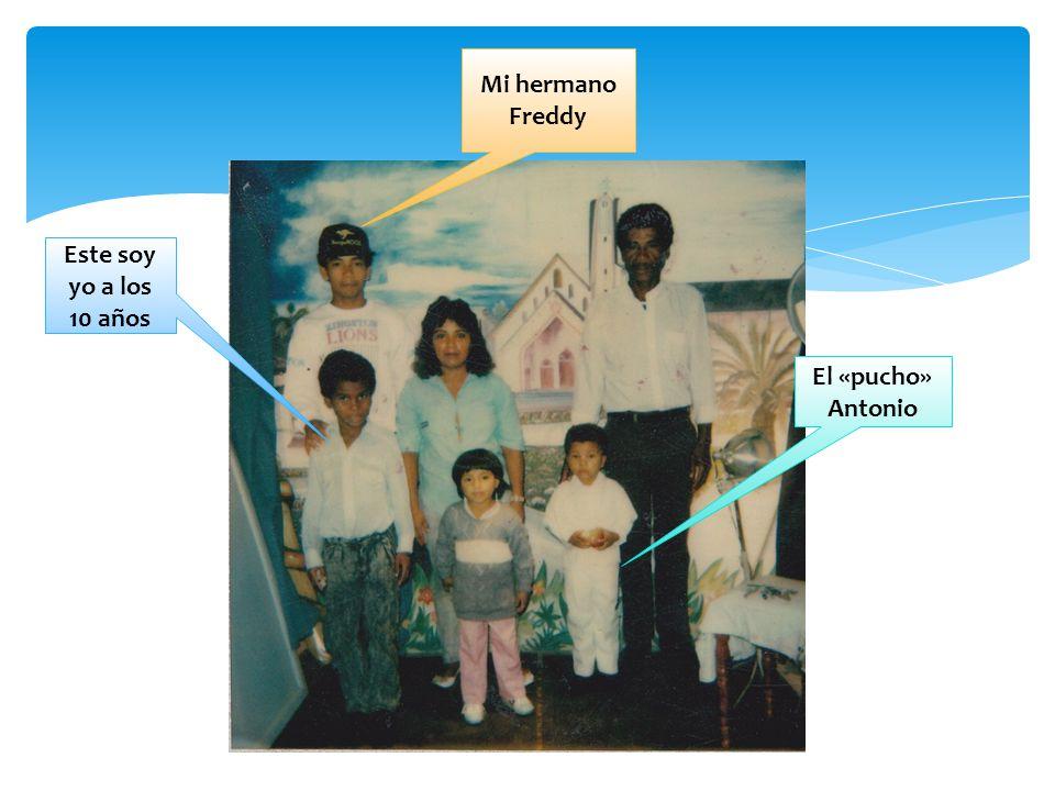 Mi hermano Freddy Este soy yo a los 10 años El «pucho» Antonio