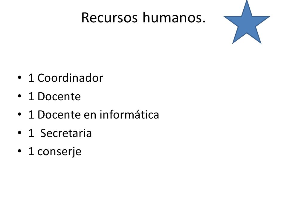 Recursos humanos. 1 Coordinador 1 Docente 1 Docente en informática