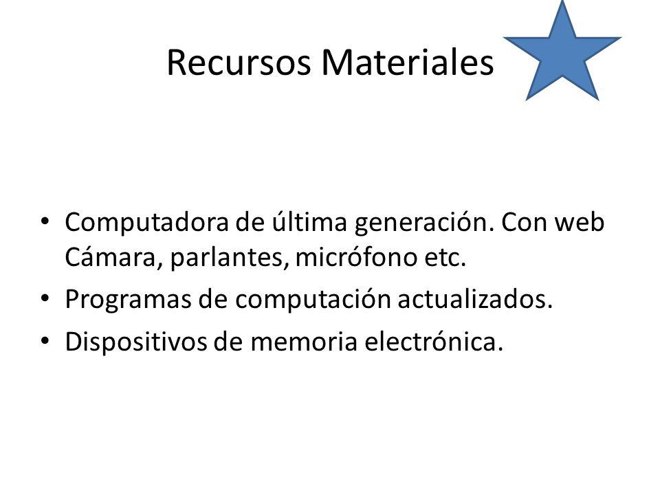 Recursos Materiales Computadora de última generación. Con web Cámara, parlantes, micrófono etc. Programas de computación actualizados.
