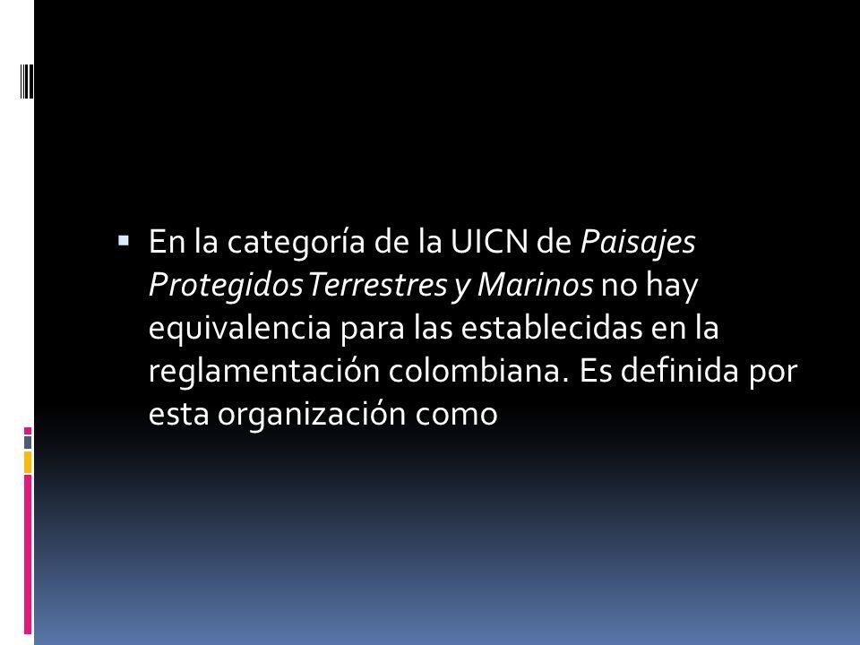 En la categoría de la UICN de Paisajes Protegidos Terrestres y Marinos no hay equivalencia para las establecidas en la reglamentación colombiana.