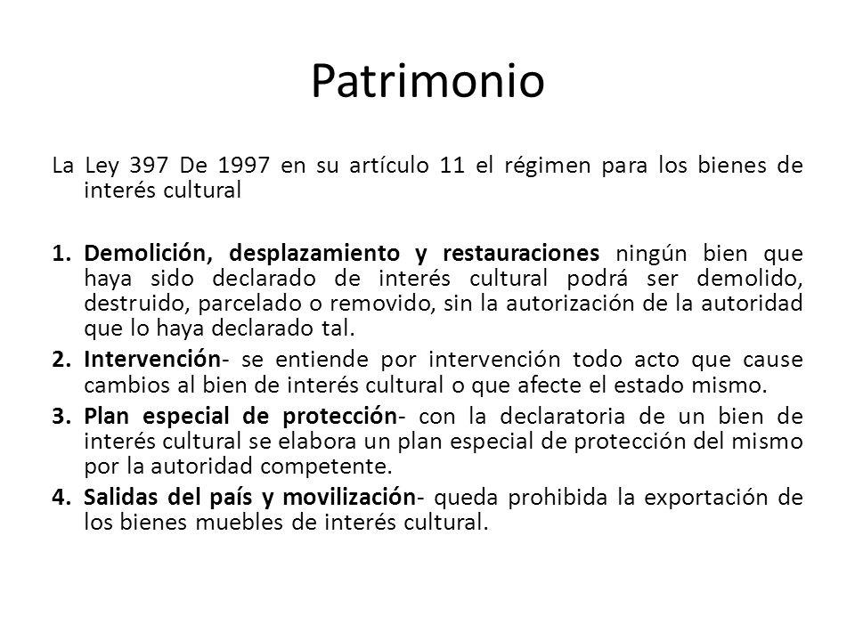 PatrimonioLa Ley 397 De 1997 en su artículo 11 el régimen para los bienes de interés cultural.