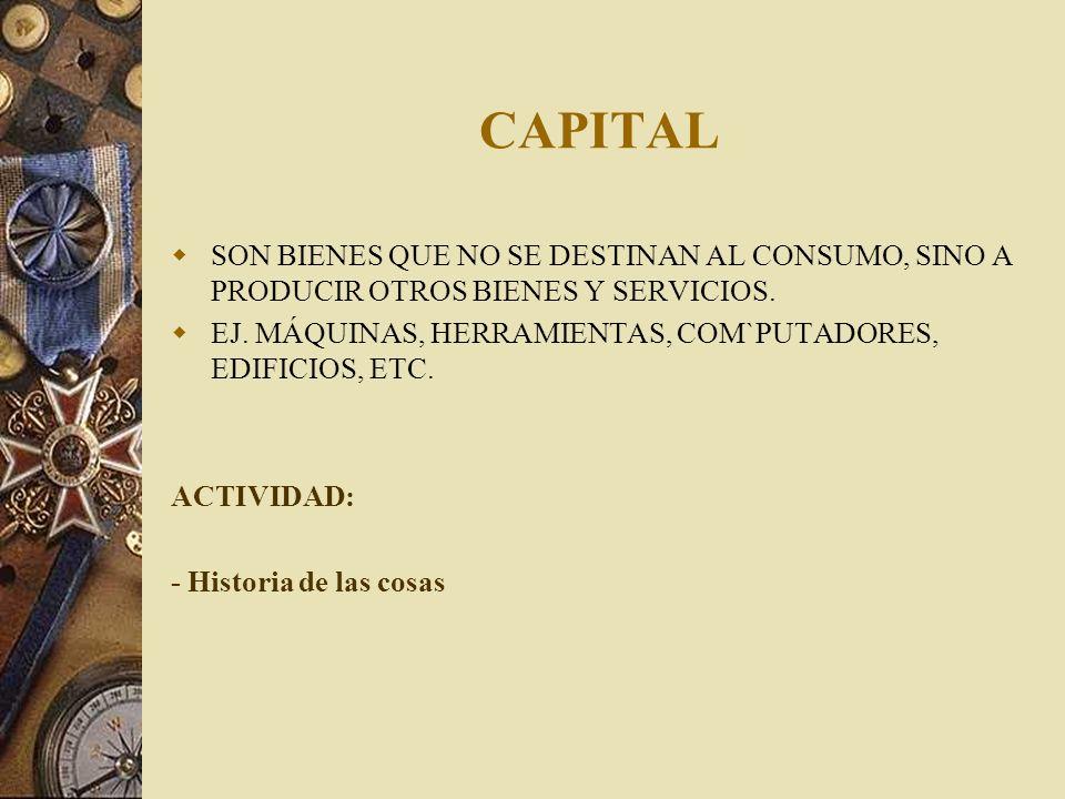 CAPITALSON BIENES QUE NO SE DESTINAN AL CONSUMO, SINO A PRODUCIR OTROS BIENES Y SERVICIOS.