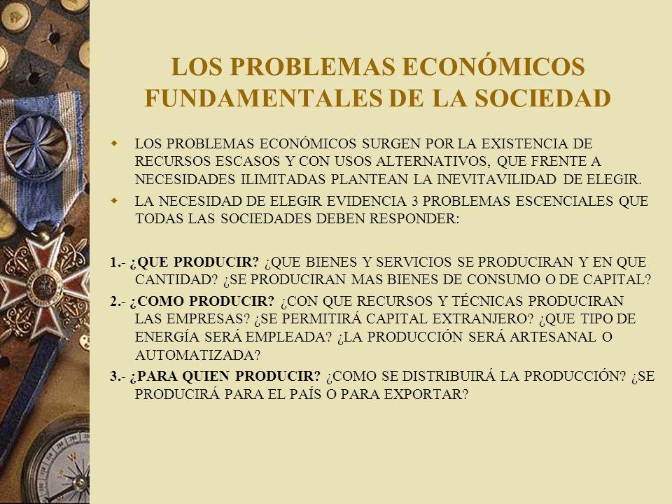 LOS PROBLEMAS ECONÓMICOS FUNDAMENTALES DE LA SOCIEDAD
