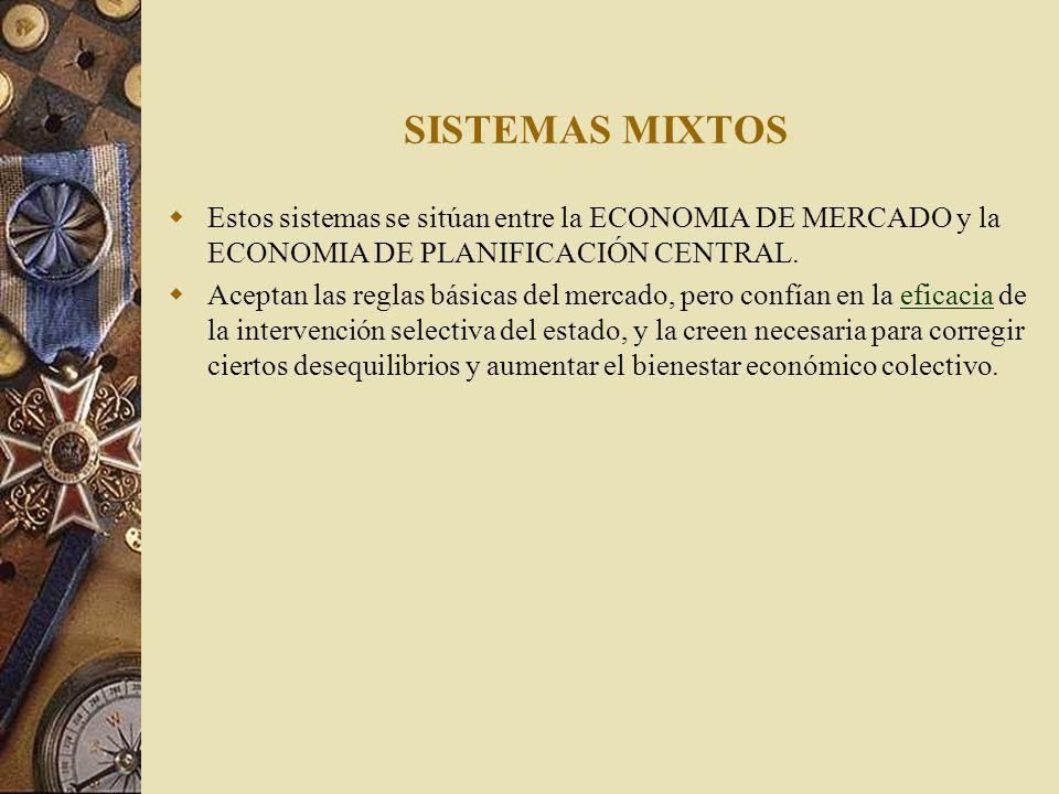 SISTEMAS MIXTOSEstos sistemas se sitúan entre la ECONOMIA DE MERCADO y la ECONOMIA DE PLANIFICACIÓN CENTRAL.