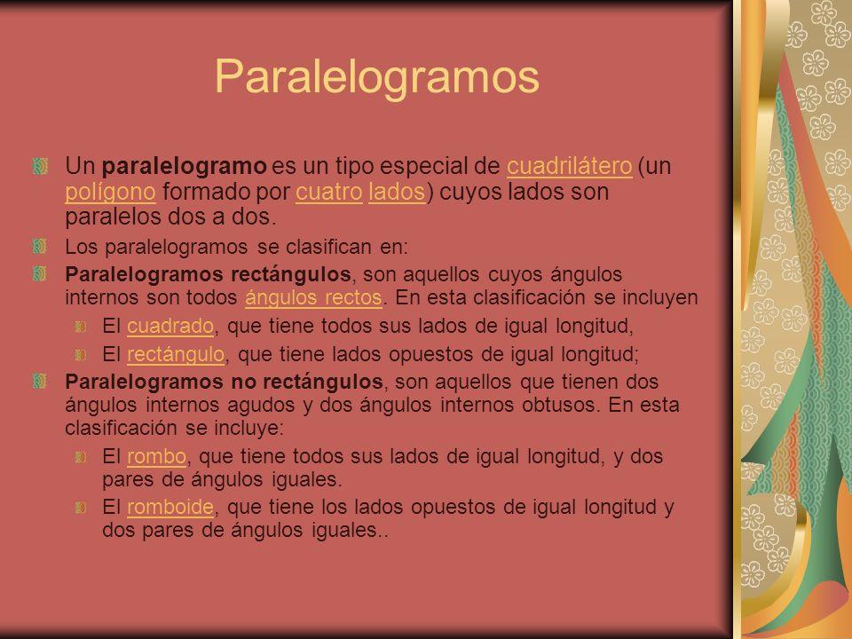 Paralelogramos Un paralelogramo es un tipo especial de cuadrilátero (un polígono formado por cuatro lados) cuyos lados son paralelos dos a dos.