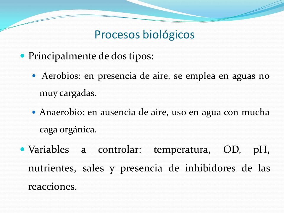 Procesos biológicos Principalmente de dos tipos: