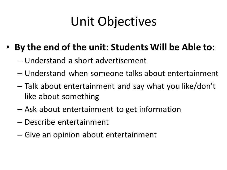 Unit Objectives By the end of the unit: Students Will be Able to: