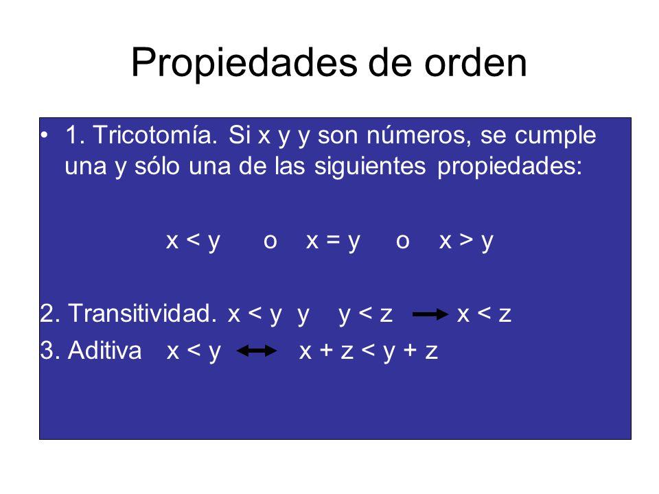 Propiedades de orden 1. Tricotomía. Si x y y son números, se cumple una y sólo una de las siguientes propiedades: