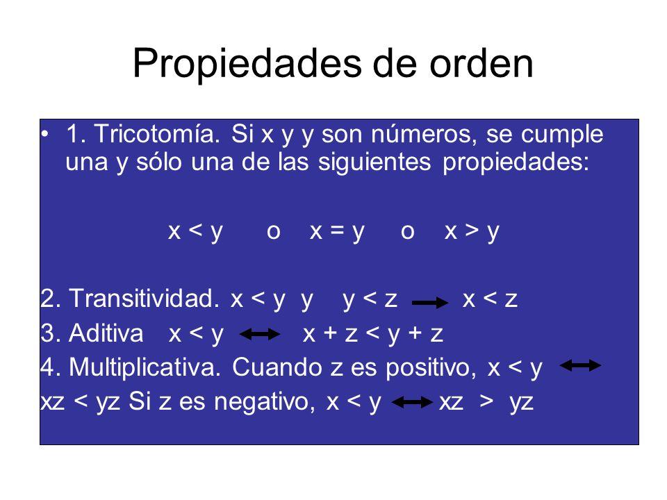 Propiedades de orden1. Tricotomía. Si x y y son números, se cumple una y sólo una de las siguientes propiedades:
