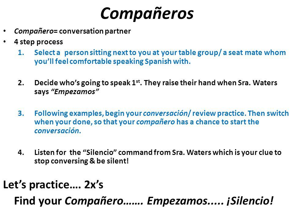 Compañeros Let's practice…. 2x's