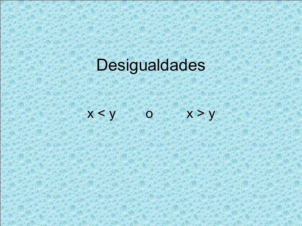 x < y o x > y Desigualdades