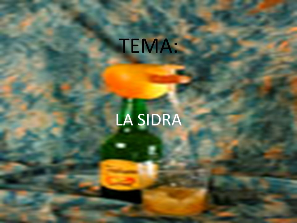 TEMA: LA SIDRA