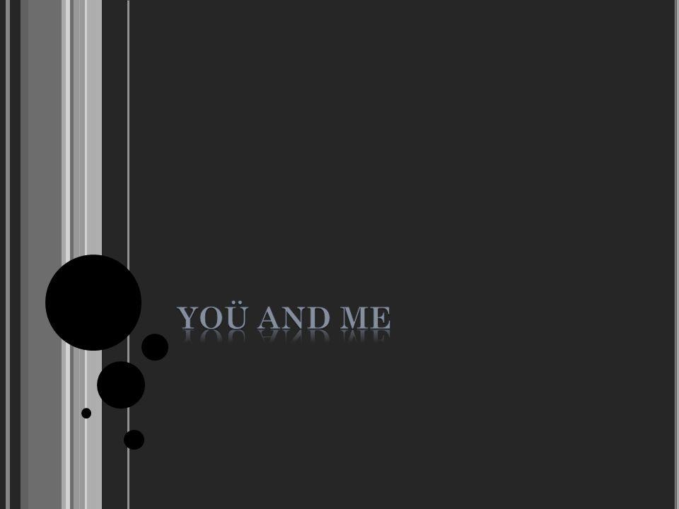 YoÜ and me